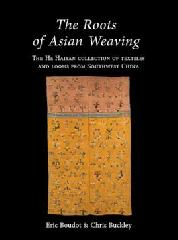 "THE ROOTS OF ASIAN WEAVING ""THE HE HAIYAN COLLECTION OF TEXTILES AND LOOMS FROM SOUTHWEST CHINA"""