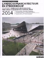 YEARBOOK LANDSCAPE ARCHITECTURE AND URBAN DESIGN NETHERLANDS 2014