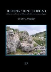 "TURNING STONE TO BREAD ""A DIACHRONIC STUDY OF MILLSTONE MAKING IN SOUTHERN SPAIN """