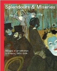 "SPLENDOURS AND MISERIES ""IMAGES OF PROSTITUTION IN FRANCE, 1850-1910"""