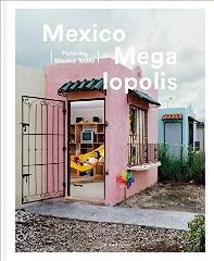 "MEXICO MEGALOPOLIS ""PICTURING MEXICO TODAY"""