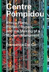 "CENTRE POMPIDOU  ""RENZO PIANO, RICHARD ROGERS, AND THE MAKING OF A MODERN MONUMENT"""