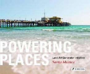 "POWERING PLACES ""LAND ART GENERATOR INITIATIVE, SANTA MONICA"""
