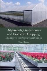 "POLYTUNNELS, GREENHOUSES AND PROTECTIVE CROPPING ""A GUIDE TO GROWING TECHNIQUES """
