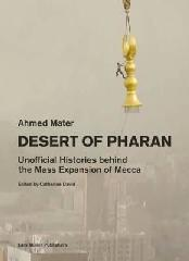 "DESERT OF PHARAN ""UNOFFICIAL HISTORIES BEHIND THE MASS EXPANSION OF MECCA"""