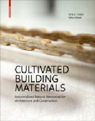 "CULTIVATED BUILDING MATERIALS ""INDUSTRIALIZED NATURAL RESOURCES FOR ARCHITECTURE AND CONSTRUCTION"""