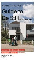 GUIDE TO DE STIJL IN THE NETHERLANDS - THE 100 BEST SPOTS TO VISIT