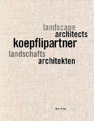 "KOEPFLIPARTNER ""LANDSCAPE ARCHITECTS. WORKS 1995-2015"""