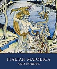 "ITALIAN MAIOLICA AND EUROPE ""MEDIEVAL AND LATER ITALIAN POTTERY IN THE ASHMOLEAN MUSEUM"""