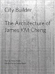 "CITY BUILDER ""THE ARCHITECTURE OF JAMES K.M. CHENG """