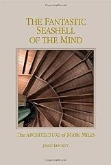THE FANTASTIC SEASHELL OF THE MIND: THE ARCHITECTURE OF MARK MILLS