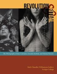 "REVOLUTION AND RITUAL ""THE PHOTOGRAPHS OF SARA CASTREJÓN, GRACIELA ITURBIDE, AND TATIANA PARCERO"""