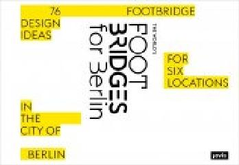 "THE WORLDS FOOTBRIDGES FOR BERLIN ""76 FOOTBRIDGE DESIGN IDEAS FOR SIX LOCATIONS IN THE CITY OF BERLIN """