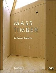 MASS TIMBER: DESIGN AND RESEARCH