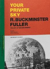 "YOUR PRIVATE SKY R. BUCKMINSTER FULLER ""THE ART OF DESIGN SCIENCE"""