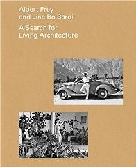 "ALBERT FREY AND LINA BO BARDI ""A SEARCH FOR LIVING ARCHITECTURE"""
