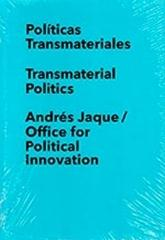 POLITICAS TRANSMATERIALES / ANDRES JAQUE/ OFFICE FOR POLITICAL INNOVATION