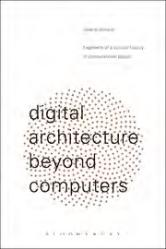 "DIGITAL ARCHITECTURE BEYOND COMPUTERS ""FRAGMENTS OF A CULTURAL HISTORY OF COMPUTATIONAL DESIGN"""