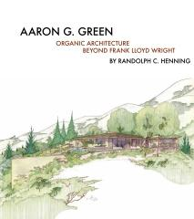 "AARON G. GREEN ""ORGANIC ARCHITECTURE BEYOND FRANK LLOYD WRIGHT"""