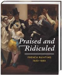 "PRAISED AND RIDICULED ""FRENCH PAINTING 1820-1880"""