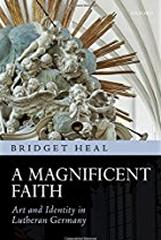 A MAGNIFICENT FAITH : ART AND IDENTITY IN LUTHERAN GERMANY