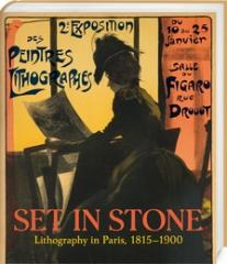 "SET IN STONE. LITHOGRAPHY IN PARIS, 1815 - 1900 ""PRINTS AND POSTERS FROM THE ZIMMERLI ART MUSEUM COLLECTION"""