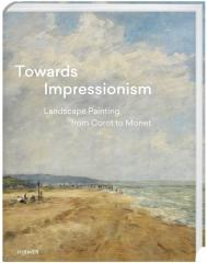 "TOWARDS IMPRESSIONISM ""LANDSCAPE PAINTING FROM COROT TO MONET"""
