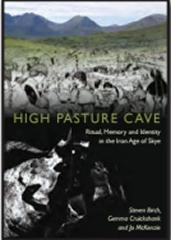 HIGH PASTURE CAVE: RITUAL, MEMORY AND IDENTITY IN THE IRON AGE OF SKYE