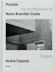 POROSIS : THE ARCHITECTURE OF NUNO BRANDãO COSTA