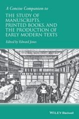 A CONCISE COMPANION TO THE STUDY OF MANUSCRIPTS, PRINTED BOOKS, AND THE PRODUCTION OF EARLY MODERN