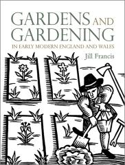 "GARDENS AND GARDENING "" IN EARLY MODERN ENGLAND AND WALES"""