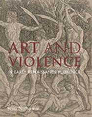 ART AND VIOLENCE IN EARLY RENAISSANCE FLORENCE