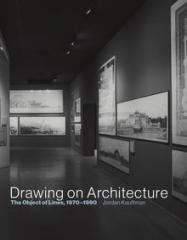 "DRAWING ON ARCHITECTURE ""THE OBJECT OF LINES, 1970-1990"""