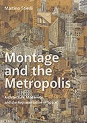 "MONTAGE AND THE METROPOLIS  ""ARCHITECTURE, MODERNITY, AND THE REPRESENTATION OF SPACE"""