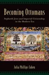 "BECOMING OTTOMANS ""SEPHARDI JEWS AND IMPERIAL CITEZENSHIP IN THE MODERN ERA"""