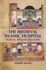 "THE MEDIEVAL ISLAMIC HOSPITAL ""MEDICINE, RELIGION, AND CHARITY"""