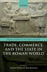 TRADE, COMMERCE, AND THE STATE IN THE ROMAN WORLD