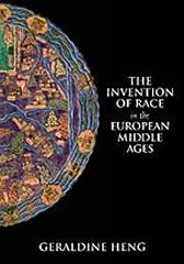 THE INVENTION OF RACE IN THE EUROPEAN MIDDLE AGES