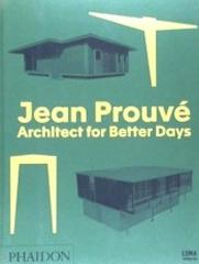 JEAN PROUVE ARCHITECT FOR BETTER DAYS