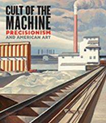 "CULT OF THE MACHINE "" PRECISIONISM AND AMERICAN ART """