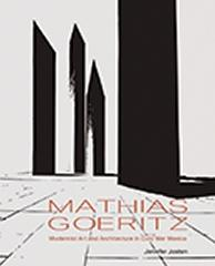 "MATHIAS GOERITZ ""MODERNIST ART AND ARCHITECTURE IN COLD WAR MEXICO"""