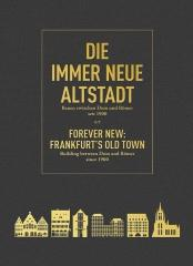 "FOREVER NEW: FRANKFURT'S OLD TOWN  ""BUILDING BETWEEN DOM AND RÖMER SINCE 1900 """
