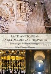 LATE ANTIQUE AND EARLY MEDIEVAL HISPANIA: LANDSCAPES WITHOUT STRATEGY?