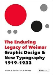 "THE ENDURING LEGACY OF WEIMAR ""GRAPHIC DESIGN & NEW TYPOGRAPHY 1919-1933 """