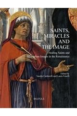 "SAINTS, MIRACLES AND THE IMAGE ""HEALING SAINTS AND MIRACULOUS IMAGES IN THE RENAISSANCE"""