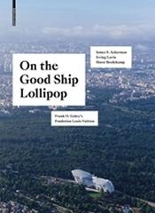 "ON THE GOOD SHIP LOLLIPOP ""FRANK O. GEHRY'S FONDATION LOUIS VUITTON"""