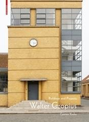 WALTER GROPIUS BUILDINGS AND PROJECTS (ARBEITSTITEL)