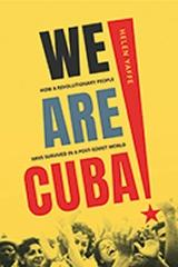 "WE ARE CUBA! "" HOW A REVOLUTIONARY PEOPLE HAVE SURVIVED IN A POST-SOVIET WORLD"""