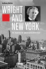 "WRIGHT AND NEW YORK "" THE MAKING OF AMERICA'S ARCHITECT"""
