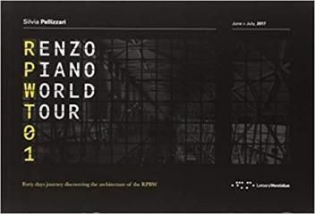 RENZO PIANO WORLD TOUR 01: FORTY DAYS JOURNEY DISCOVERING THE ARCHITECTURE OF THE RPBW